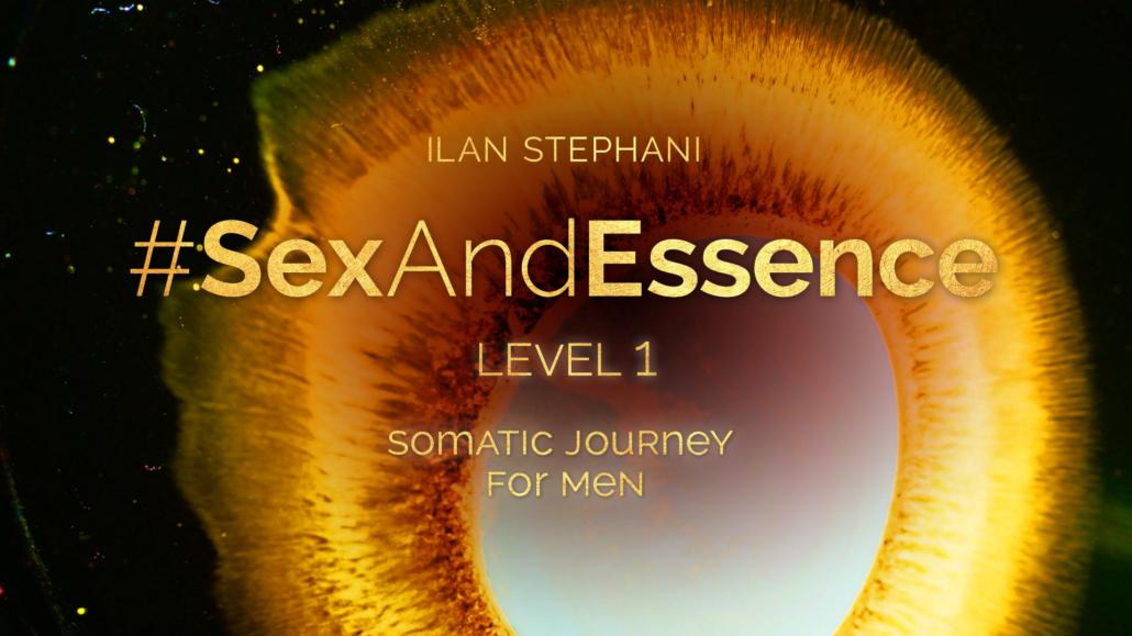 #SexAndEssence Level 1 – Somatic Journey For Men